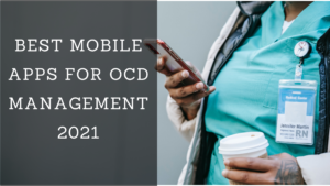 Find The Best Mobile Apps for OCD Management 2021