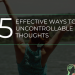 WAYS TO STOP UNCONTROLLABLE THOUGHTS